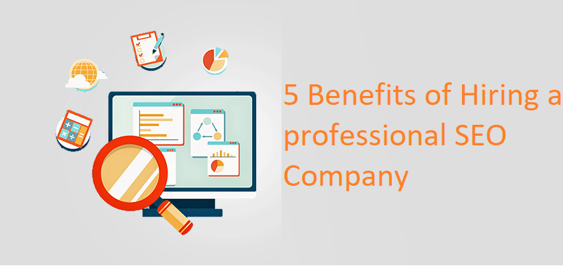 5 Benefits of Hiring a professional SEO Company