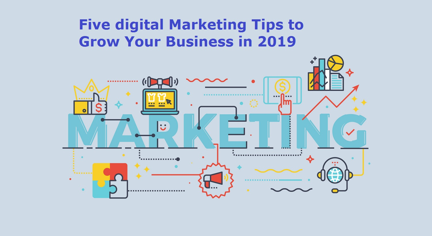 Five digital Marketing Tips to Grow Your Business in 2019